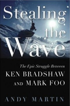 STEALING THE WAVE - The Epic Struggle Between KEN BRADSHAW and MARK FOO